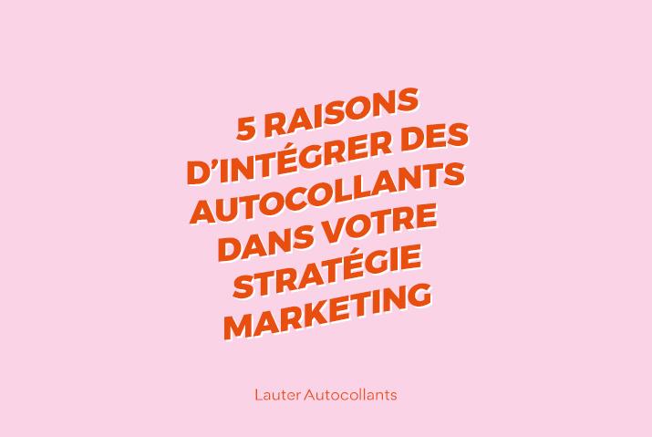 5 raisons d'intégrer des autocollants dans votre stratégie marketing